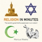 Religion in Minutes: The world's great faiths explained in an instant Cover Image