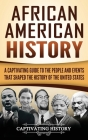 African American History: A Captivating Guide to the People and Events that Shaped the History of the United States Cover Image