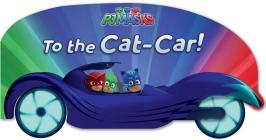 To the Cat-Car! (PJ Masks) Cover Image