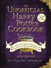 The Unofficial Harry Potter Cookbook: From Cauldron Cakes to Knickerbocker Glory--More Than 150 Magical Recipes for Wizards and Non-Wizards Alike (Unofficial Cookbook) Cover Image