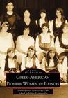 Greek-American Pioneer Women of Illinois: The Stories of Georgia Bitzis Pooley, Presbytera Stella Christoulakis Petrakis, Theano Papzoglou Margaris, B (Images of America (Arcadia Publishing)) Cover Image