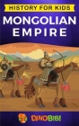 Mongolian Empire: History for kids: A captivating guide to a remarkable Genghis Khan & the Mongol Empire Cover Image