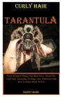 Curly Hair Tarantula: Every Detailed Things You Must Know About The Curly Hair Tarantula, Feeding, Care, Behaviors And How To Keep Them As P Cover Image