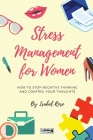 Stress Management for Women: How to Stop Negative Thinking and Control Your Thoughts Cover Image
