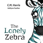 The Lonely Zebra: Standing Up and Using Your Voice to Help Others Cover Image