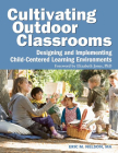 Cultivating Outdoor Classrooms: Designing and Implementing Child-Centered Learning Environments Cover Image
