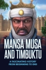 Mansa Musa and Timbuktu: A Fascinating History from Beginning to End Cover Image