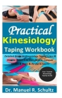 Practical Kinesiology Taping Workbook: Detailed Guide on Kinesiology Taping a to z & How to Utilize It to Gain Fitness, Conquer Strains & Pains & Its Cover Image
