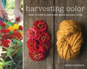 Harvesting Color: How to Find Plants and Make Natural Dyes Cover Image