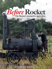 Before Rocket: The Steam Locomotive Up to 1829 Cover Image