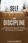 Self-Control and Discipline: Increase Your Self-Esteem and Self-Confidence, Improve Your Focus and Enhance Your Memory Cover Image