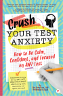 Crush Your Test Anxiety: How to Be Calm, Confident, and Focused on Any Test! Cover Image