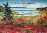 The Painted Province: Nova Scotia Through an Artist's Eyes Cover Image