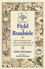 The Book of Field and Roadside: Open-Country Weeds, Trees, and Wildflowers of Eastern North America Cover Image