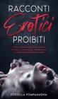 Racconti Erotici Proibiti: Storie Italiane di puro Sesso Esplicito per Adulti - Dominazione, Trasgressione e Fantasie Erotiche senza Censure Cover Image