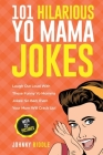 101 Hilarious Yo Mama Jokes: Laugh Out Loud With These Funny Yo Momma Jokes: So Bad, Even Your Mum Will Crack Up! (WITH 25+ PICTURES) Cover Image
