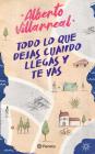 Todo Lo Que Dejas Cuando Llegas Y Te Vas: Como Fortalece La Independencia Emocional Cover Image