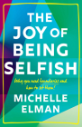 The Joy of Being Selfish: Why You Need Boundaries and How to Set Them Cover Image