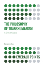 The Philosophy of Transhumanism: A Critical Analysis (Emerald Points) Cover Image
