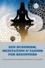 Zen Buddhism, Meditation & Taoism For Beginners: Transcendental and Mindful Meditation, Spirituality: Soto Zen Tradition Cover Image