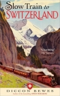 Slow Train to Switzerland: One Tour, Two Trips, 150 Years-and a World of Change Apart Cover Image