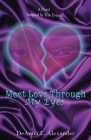 Meet Love Through My Eyes: A Novel Inspired by True Events Cover Image