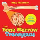 The Bone Marrow Transplant - Biology 4th Grade - Children's Biology Books Cover Image