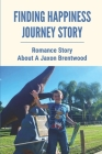 Finding Happiness Journey Story: Romance Story About A Jaxon Brentwood: Journey Of Finding Happiness Cover Image