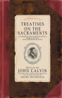 Treatises on the Sacraments: Catechism of the Church of Geneva, Forms of Prayer, and Confessions of Faith Cover Image