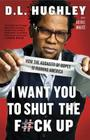 I Want You to Shut the F#ck Up: How the Audacity of Dopes Is Ruining America Cover Image