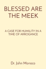 Blessed Are the Meek: A Case for Humility in a Time of Arrogance Cover Image