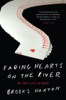 Fading Hearts on the River: A Life in High-Stakes Poker or How My Son Cheats Death, Wins Millions, & Marries His College Sweetheart Cover Image