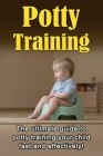Potty Training: The ultimate guide to potty training your child fast and effectively! Cover Image