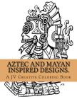 Aztec and Mayan inspired designs.: Aztec and Mayan adult coloring book Cover Image