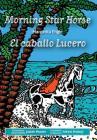 Morning Star Horse / El caballo Lucero Cover Image