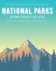 National Park Stamp Book For Kids: Outdoor Adventure Travel Journal - Passport Stamps Log - Activity Book Cover Image