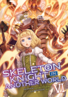 Skeleton Knight in Another World (Light Novel) Vol. 6 Cover Image