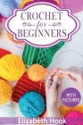 Crochet for Beginners: A Complete and Step by Step Guide to Learn Crocheting the Quick & Easy Way Cover Image