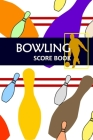 Bowling Score Book: Bowling Game Record Book Track Your Scores And Improve Your Game, Bowler Score Keeper for Friends, Family and Collegue (Vol. #6) Cover Image