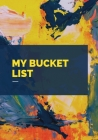 My Bucket List: Creative and Inspirational Journal for Ideas and Adventures, Planner and Record Book Cover Image