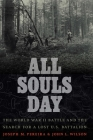 All Souls Day: The World War II Battle and the Search for a Lost U.S. Battalion Cover Image