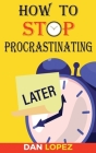 How to Stop Procrastinating: Developing Discipline With Hacks, Case Studies, Apps and Tools That Can Help Fight Procrastination and Get More Done i Cover Image