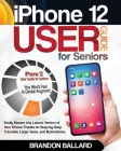 iPhone 12 User Guide for Seniors: Easily Master the Latest Version of Your iPhone: Step-by-Step Tutorials, Large Texts, and Illustrations. You Won't F Cover Image