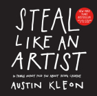 Steal Like an Artist: 10 Things Nobody Told You About Being Creative (Austin Kleon) Cover Image