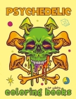 Psychedelic Coloring Book For Adults: 50+ Unique psychedelic designs (Relaxing And Stress Relieving Art For Stoners) Cover Image
