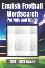 English Football Wordsearch for Kids and Adults: Covering all teams in the English Football League. Premier, Championship, League One, League Two Cover Image