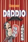 Super Daddio Jokes: Jokes That Will Make Your Kids Cringe Cover Image