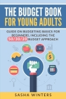 The Budget Book for Young Adults: Guide on Budgeting Basics for Beginners, Including the 50/30/20 Budget Approach Cover Image