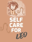 Self Care For Leo: For Adults - For Autism Moms - For Nurses - Moms - Teachers - Teens - Women - With Prompts - Day and Night - Self Love Cover Image