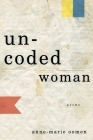 Uncoded Woman: Poems Cover Image